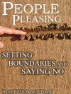"""PEOPLE PLEASING: SAYING NO AND SETTING BOUNDARIES: Applicable Action Steps to Saying """"No"""" With Confidence, Setting Firm Boundaries, and Warding off Boundary Invaders for Life! - Rayne Hall, James O'Donnell"""