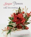 Sugar Flowers for Cake Decorating - Alan Dunn