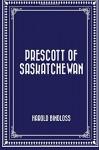Prescott of Saskatchewan - Harold Bindloss