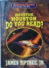 Houston, Houston, Do You Read? - James Tiptree Jr.
