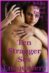 Ten Stranger Sex Encounters: Ten Sex with Stranger Erotica Stories - Amy Dupont, Connie Hastings, Angela Ward, Sarah Blitz, Nycole Folk