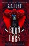 Burn the Dark - S.A. Hunt