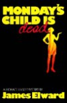 Monday's Child is Dead - James Elward