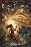 The Bone Flower Throne: The Bone Flower Trilogy Book 1 (Volume 1) - TL Morganfield