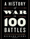 A History of War in 100 Battles - Richard Overy