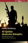Al-Qaidas deutsche Kämpfer: Die Globalisierung des islamistischen Terrorismus - Guido Steinberg, Rita Seuß, Sonja Schuhmacher, Maria Zybak