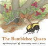 The Bumblebee Queen - April Pulley Sayre, Patricia Wynne