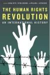 The Human Rights Revolution: An International History - Akira Iriye, Petra Goedde, William I. Hitchcock