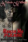 Rescue Me Please - Nichole Matthews