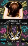 Adventures in Homicide and Heartbreak (Funeral Crashing Mysteries #4) - Milda Harris