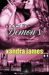 Under the Demon's Skin: An enemies to lovers paranormal fantasy romance (The Enforcers Book 1) - Xandra James