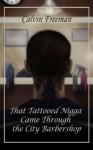That Tattooed Nigga Came Through the City Barbershop (Black Men Swinging Downlow) - Calvin Freeman