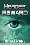 Heroes' Reward - Moira J. Moore