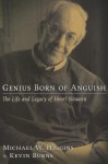 Genius Born of Anguish: The Life and Legacy of Henri Nouwen - Michael W. Higgins, Kevin Burns