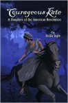 Courageous Kate: A Daughter of the American Revolution - Sheila Ingle