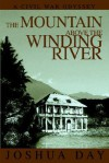 The Mountain Above the Winding River: A Civil War Odyssey - Joshua Day