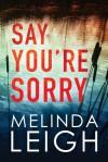 Say You're Sorry (Morgan Dane) - Melinda Leigh