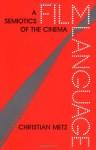 Film Language: A Semiotics of the Cinema - Christian Metz, Michael Taylor