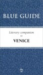 Blue Guide Literary Companion to Venice - Blue Guides