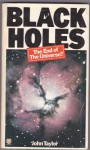 Black Holes: The End Of The Universe? - John Gerald Taylor