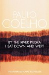 By the River Piedra, I Sat Down and Wept - Paulo Coelho