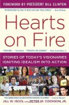 Hearts on Fire: Stories of Today's Visionaries Igniting Idealism into Action - Jill Iscol, Bill Clinton, Peter W. Cookson Jr.