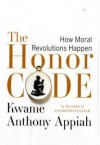 The Honor Code: How Moral Revolutions Happen - Kwame Anthony Appiah