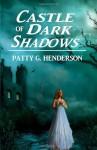 Castle of Dark Shadows - Patty G. Henderson