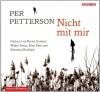 Nicht mit mir: 5 CDs - Per Petterson, Sebastian Rudolph, Walter Kreye, Bernd Grawert, Nina Petri, Ina Kronenberger