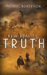 New Reality: Truth - Michael Robertson