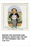 Making the Heavens Hum: Kingsley Wood and the Art of the Possible, 1881-1924 - Hugh Gault