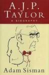 A.J.P. Taylor: A Biography - Adam Sisman