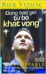 DUNG BAO GIO TU BO KHAT VONG - Nick Vujicic, Nguyễn Bích Lan