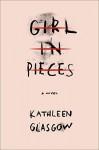 Girl in Pieces - Kathleen Glasgow