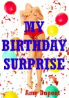 My Birthday Surprise: An Erotic Tale of Group Sex Double Penetration - Amy Dupont