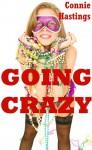 Going Crazy: Five Explicit Erotica Stories - Connie Hastings