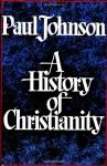 A History of Christianity - Paul Johnson