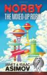Norby, the Mixed-Up Robot - Janet Asimov, Isaac Asimov