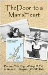 The Door to a Man's Heart - Barbara Yule Rogers Foley M. Ed, Warren Rogers, Wayne Rogers, Warren Rogers Usaf Ret, Barbara Yule Rogers Foley M. Ed