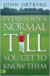 Everybody's Normal Till You Get to Know Them - John Ortberg Jr.