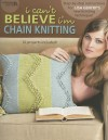 I Can't Believe I'm Chain Knitting - Leisure Arts, Leisure Arts