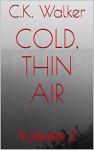 cold, thin air: Volume 2 - C.K. Walker