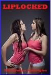 Liplocked: Ten First Lesbian Sex Erotica Stories - Melody Anson, April Lawless, Amy Dupont, April Styles, Barbara Vanaman