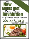 The New Atkins Diet Low Carb Revolution: The Complete Super Delicious Zero Carb Recipes Cookbook - Scott Turner