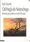 Od Hegla do Nietzschego. Rewolucyjny przełom w myśli XIX wieku - Karl Lowith