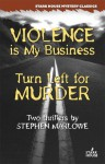 Violence Is My Business/Turn Left for Murder - Stephen Marlowe
