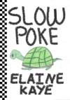 Slow Poke - Elaine Kaye