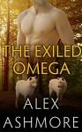 The Exiled Omega (Gay Werewolf Shifter Mates - An M/M Alpha/Omega Romance) - Alex Ashmore