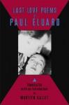 Last Love Poems of Paul Éluard - Paul Éluard, Marilyn Kallet