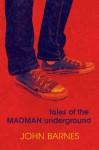 Tales of the Madman Underground - John Barnes